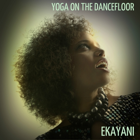 Ekayani grew up to be a singer. Her album Yoga on the Dance Floor is available on all fine digital sites August 20, 2014