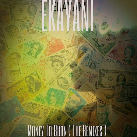 An international cast of REMIXERS has contributed to Ekayani s MONEY TO BURN REMIXES album. It drops 10/10/14 on TGEE Records